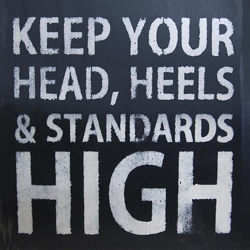 "12"" x 12"" Keep Your Head, Heels & Standards High"
