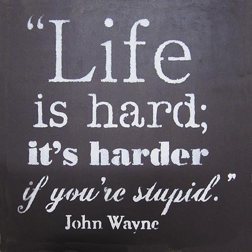 "12"" x 12"" Life is Hard....John Wayne"