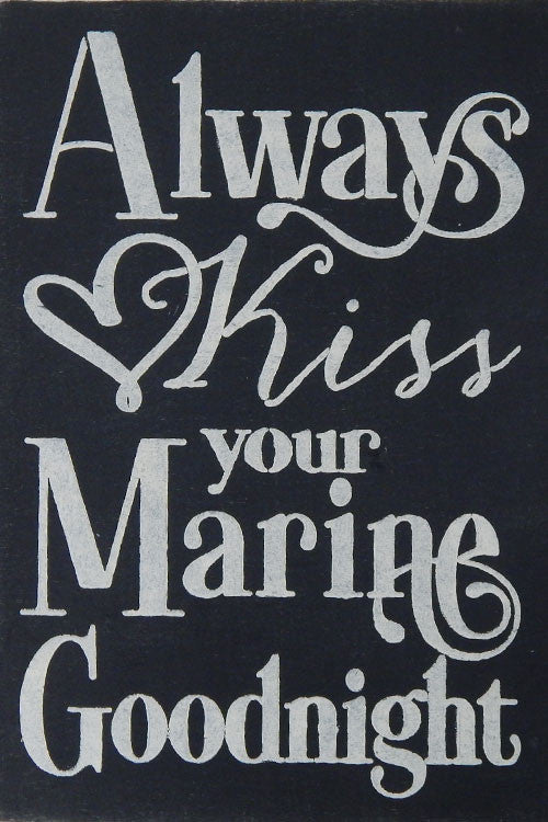 "12"" x 18"" Always Kiss Your Marine Goodnight"