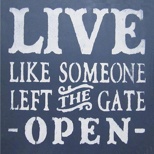 "12"" x 12"" Live Like Someone Left the Gate Open"