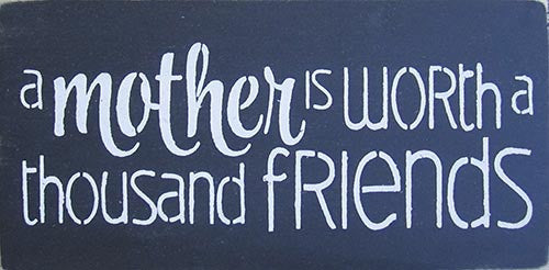 "6"" x 12"" A Mother is Worth a Thousand Friends"