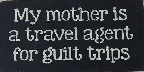 "6"" x 12"" My Mother is a Travel Agent for Guilt Trips"