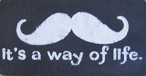 "6"" x 12"" (Mustache) It's a Way of Life"