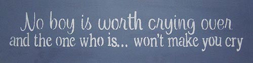 "6"" x 24"" No Boy is Worth Crying Over..."