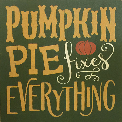 "12"" x 12"" Pumpkin Pie Fixes Everything"