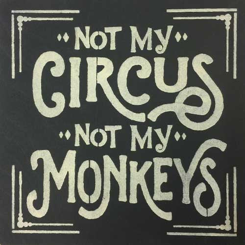 "12"" x 12"" Not My Circus Not My Monkeys"