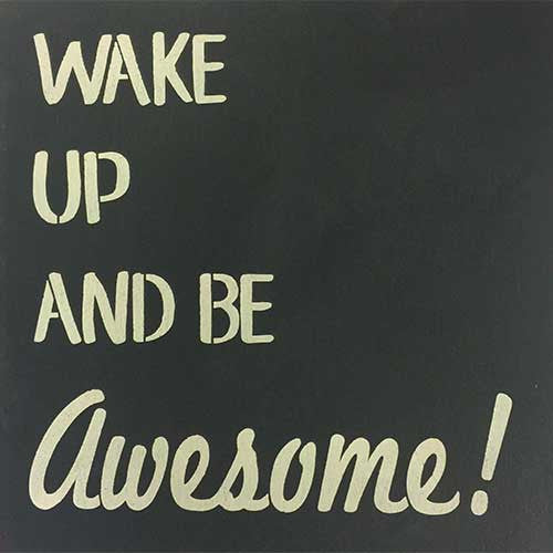 "12"" x 12"" Wake Up and Be Awesome"