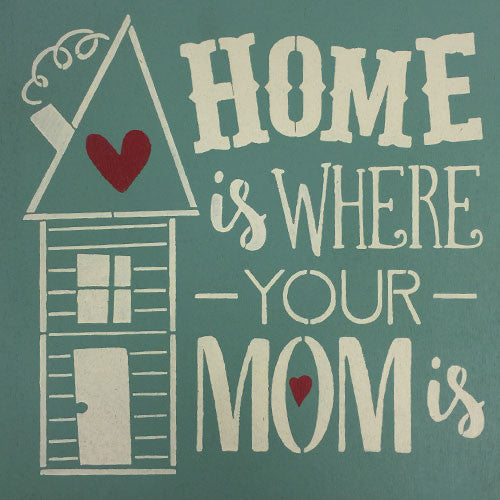 "12"" x 12"" Home is Where Your Mom Is"