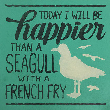 "12"" x 12"" Happier Than a Seagull with a French Fry"