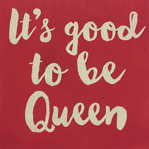 "12"" x 12"" It's Good to Be Queen"
