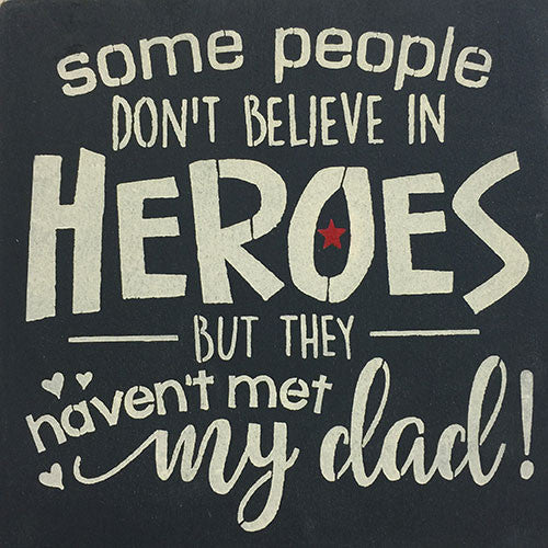 "12"" x 12"" Some People Don't Believe in Heroes ... My Dad"