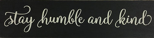 "6"" x 24"" Stay Humble and Kind"