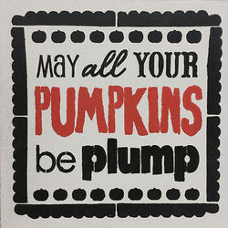 "12"" x 12"" May All Your Pumpkins be Plump"