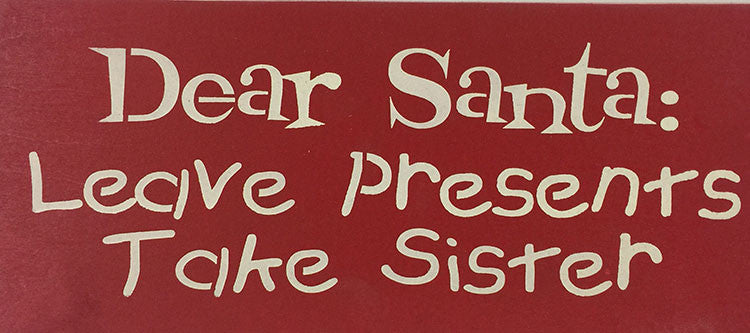 "8"" x 18"" Dear Santa Leave Presents Take Sister"