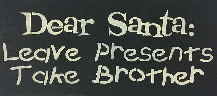"8"" x 18"" Dear Santa Leave Presents Take Brother"