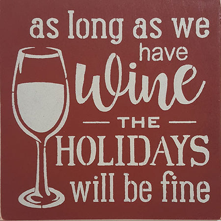 "12"" x 12"" As Long as we Have Wine the Holidays Will Be Fine"