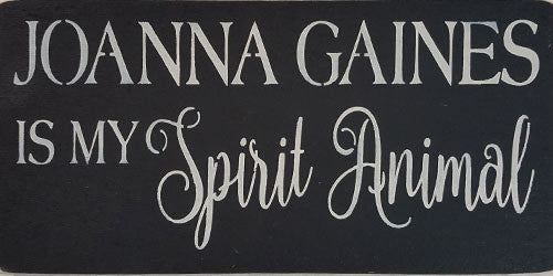 "6"" x 12"" Joanna Gaines is My Spirit Animal"