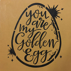 "12"" x 12"" You Are My Golden Egg"