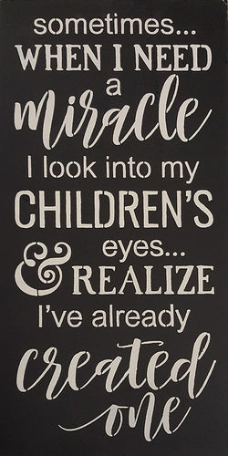 "12"" x 24"" When I Need a Miracle I Look in My Children's Eyes"