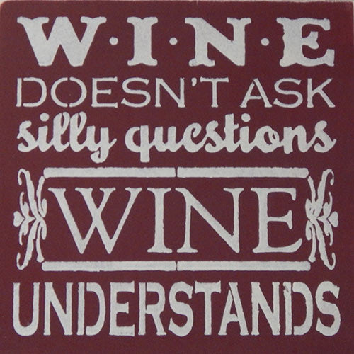 "12"" x 12"" Wine Doesn't Ask Silly Questions..."