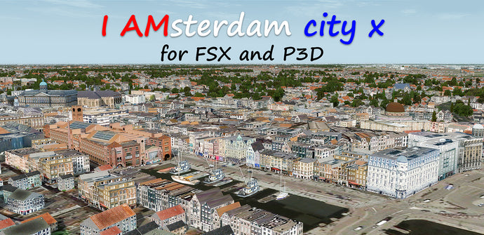 I AMsterdam city X for FSX and P3D (Discount: Buy 2 Get 1)