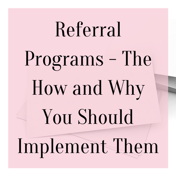 Referral Programs - The How to and Why You Should Implement Them