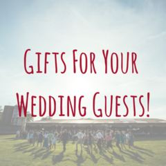 Gifts For Your Wedding Guests!