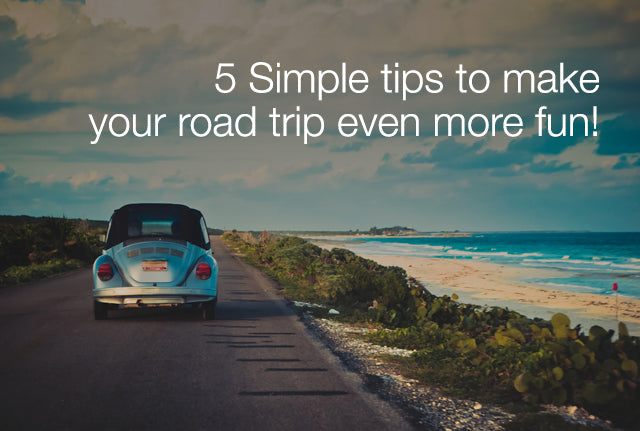 5 Simple tips to make your road trip even more fun!