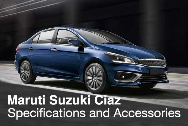 Maruti Suzuki Ciaz – Specifications and Accessories