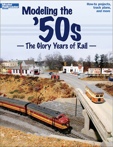 Kalmbach Publishing Modeling the '50s - The Glory Years of Rail