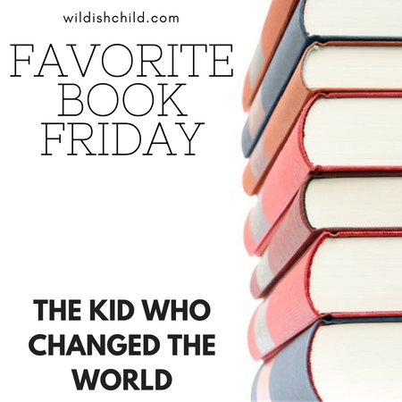 Favorite Book Friday: The Kid Who Changed the World