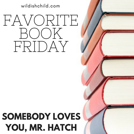 Favorite Book Friday: Somebody Loves You, Mr. Hatch