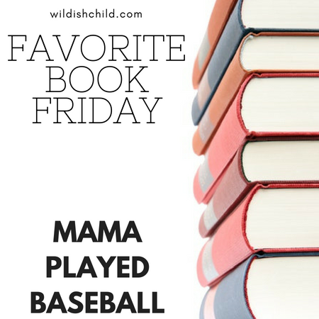 Favorite Book Friday: Mama Played Baseball