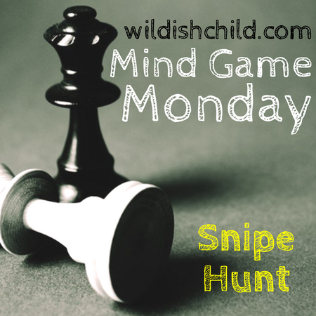 Mind Game Monday: Snipe Hunt
