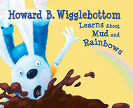 Howard B. Wigglebottom Learns --About Mud and Rainbows