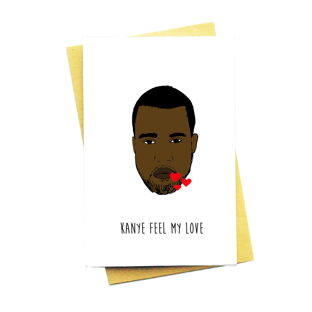 """Kanye Feel My Love Greetings Card"""