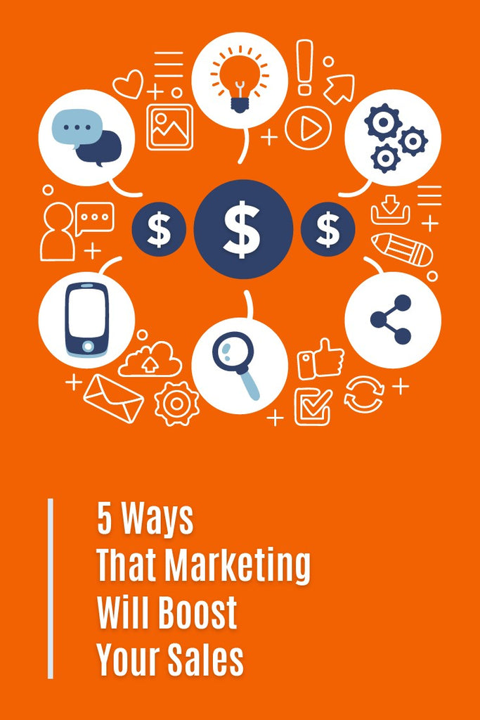 5 Ways that Marketing Will Boost Your Sales