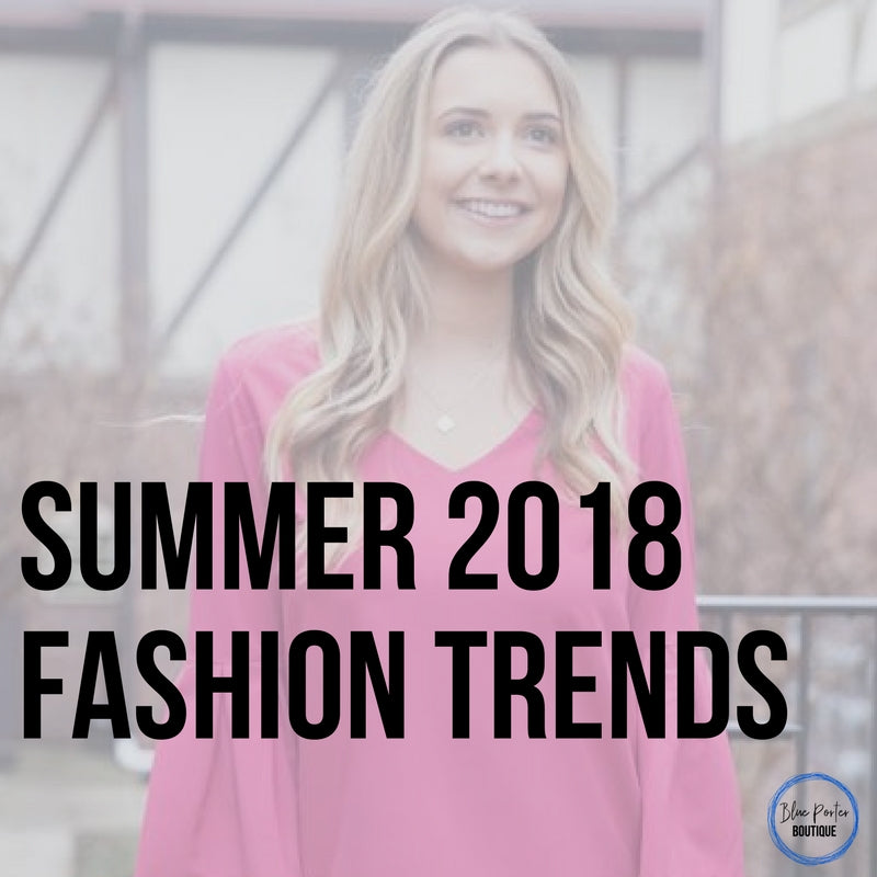 The Summer 2018 Fashion Trends
