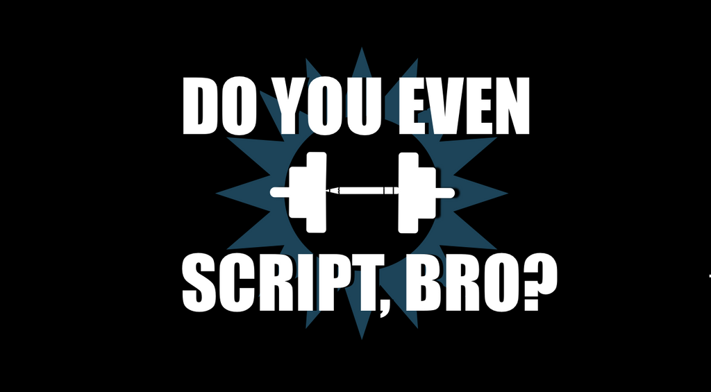 Do You Even Script, Bro?
