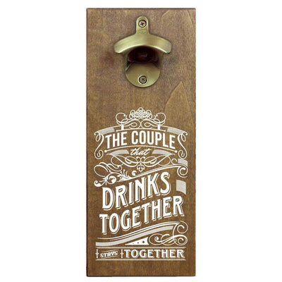 Torched Products Bottle Opener The Couple That Drinks Together Stays Together Bottle Opener (1374059626613)