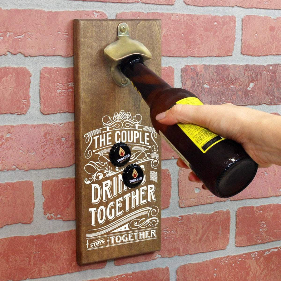 Torched Products Bottle Opener The Couple That Drinks Together Stays Together Bottle Opener