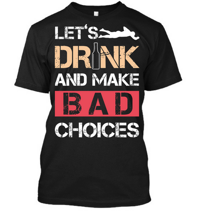 Lets Drink and Make bad choices