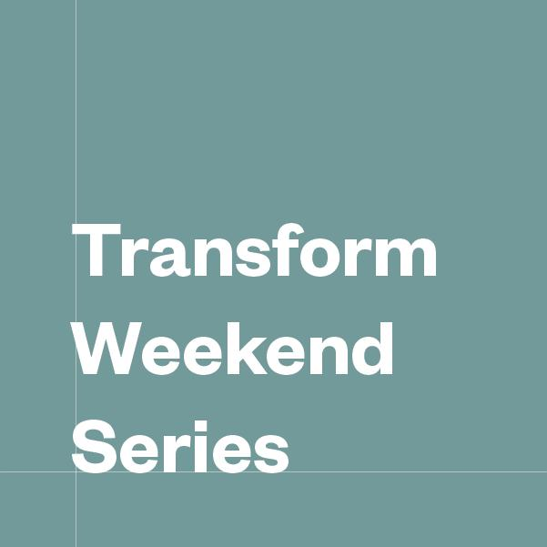 Transform Weekend Series