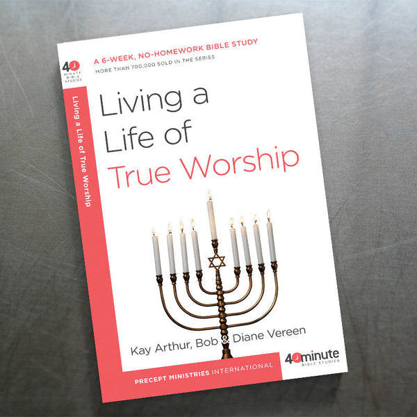 Living A Life Of True Worship (40 Min Study)
