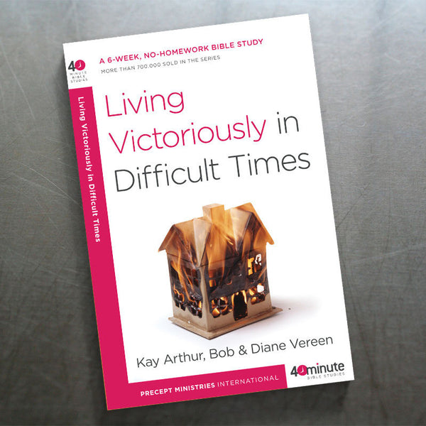 Living Victoriously in Difficult Times (40 Min Study)