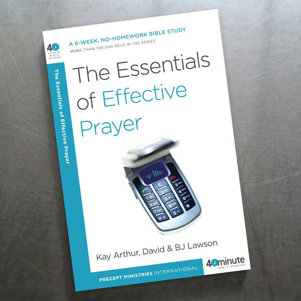 The Essentials Of Effective Prayer (40 Min Study)