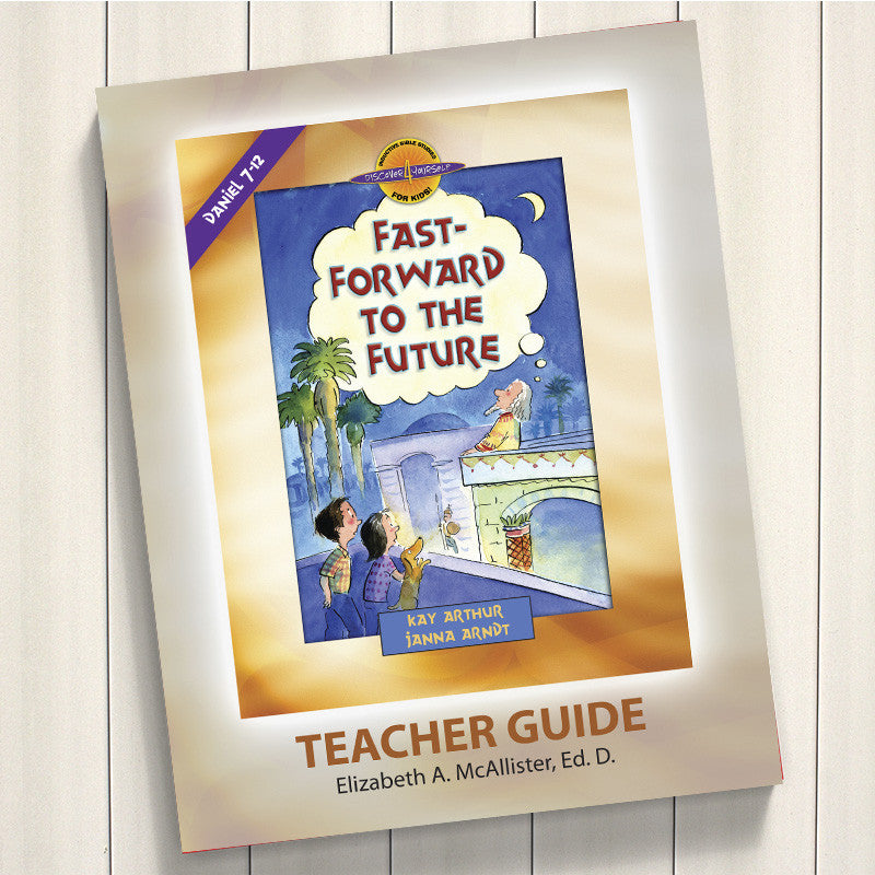 Fast Forward To The Future (Daniel 7-12)-D4Y Teacher's Guide