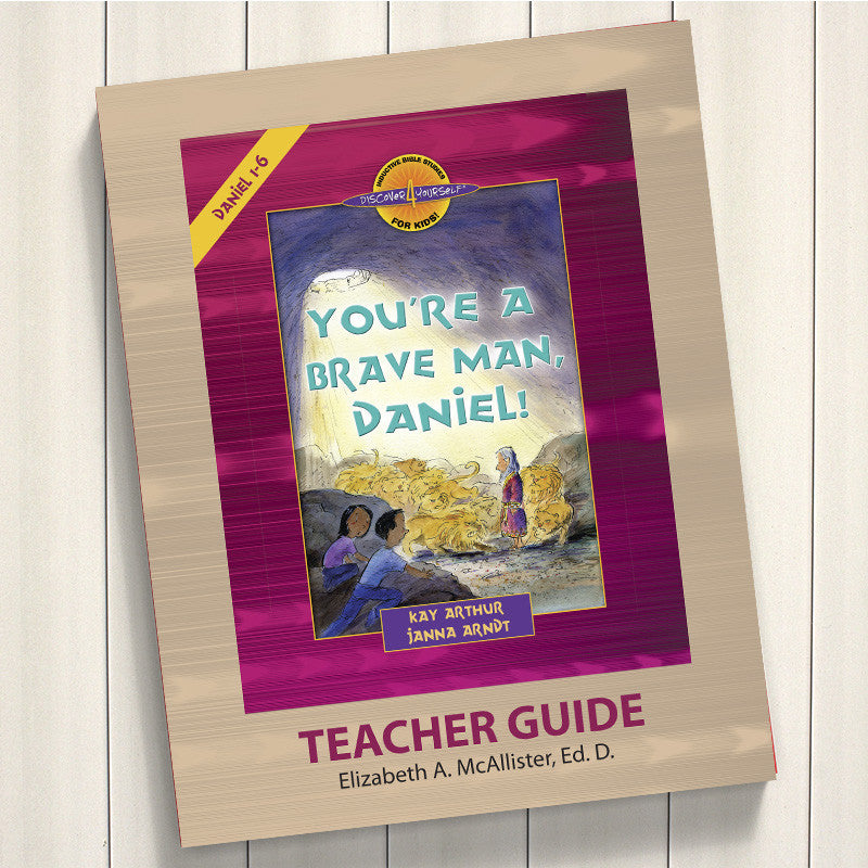 You'Re A Brave Man, Daniel! (Daniel 1-6)-D4Y Teacher'S Guide
