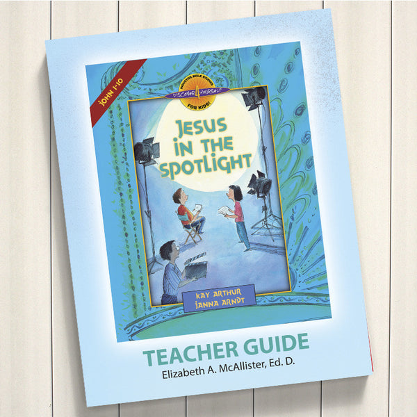 Jesus In The Spotlight (John 1-10)-D4Y Teacher'S Guide