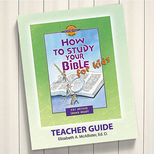How To Study Your Bible For Kids-D4Y Teacher'S Guide